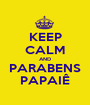 KEEP CALM AND PARABENS PAPAIÊ - Personalised Poster A1 size