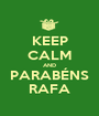 KEEP CALM AND PARABÉNS RAFA - Personalised Poster A1 size
