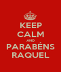 KEEP CALM AND PARABÉNS RAQUEL - Personalised Poster A1 size