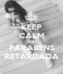 KEEP CALM AND PARABENS RETARDADA - Personalised Poster A1 size