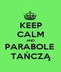 KEEP CALM AND PARABOLE  TAŃCZĄ - Personalised Poster A1 size