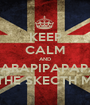 KEEP CALM AND PARAPARAPIPAPAPARABO I'M THE SKECTH MAN! - Personalised Poster A1 size