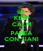 KEEP CALM AND PAREA CON SIANI - Personalised Poster A1 size