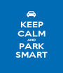 KEEP CALM AND PARK SMART - Personalised Poster A1 size