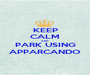 KEEP CALM AND PARK USING APPARCANDO - Personalised Poster A1 size
