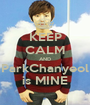 KEEP CALM AND ParkChanyeol is MINE - Personalised Poster A1 size