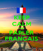 KEEP CALM AND PARLER FRANCAIS - Personalised Poster A1 size