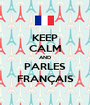 KEEP CALM AND PARLES FRANÇAIS - Personalised Poster A1 size