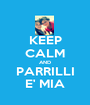 KEEP CALM AND PARRILLI E' MIA - Personalised Poster A1 size