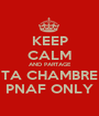 KEEP CALM AND PARTAGE TA CHAMBRE PNAF ONLY - Personalised Poster A1 size