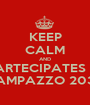 KEEP CALM AND PARTECIPATES IN CAMPAZZO 2036 - Personalised Poster A1 size