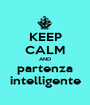 KEEP CALM AND partenza intelligente - Personalised Poster A1 size