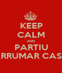 KEEP CALM AND PARTIU ARRUMAR CASA - Personalised Poster A1 size