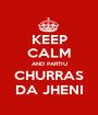 KEEP CALM AND PARTIU CHURRAS DA JHENI - Personalised Poster A1 size