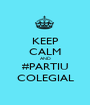 KEEP CALM AND #PARTIU COLEGIAL - Personalised Poster A1 size