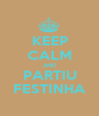 KEEP CALM AND PARTIU FESTINHA - Personalised Poster A1 size