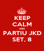 KEEP CALM AND PARTIU JKD SET, 8 - Personalised Poster A1 size