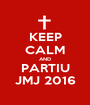 KEEP CALM AND PARTIU JMJ 2016 - Personalised Poster A1 size