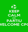 KEEP CALM AND PARTIU WELCOME CPQ - Personalised Poster A1 size