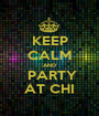 KEEP CALM AND   PARTY  AT CHI - Personalised Poster A1 size
