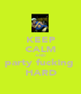 KEEP CALM AND party fucking  HARD - Personalised Poster A1 size