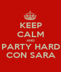 KEEP CALM AND PARTY HARD CON SARA - Personalised Poster A1 size