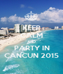KEEP CALM AND PARTY IN CANCUN 2015 - Personalised Poster A1 size
