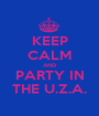 KEEP CALM AND PARTY IN THE U.Z.A. - Personalised Poster A1 size