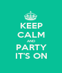 KEEP CALM AND PARTY IT'S ON - Personalised Poster A1 size