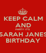 KEEP CALM AND PARTY IT'S  SARAH JANES BIRTHDAY - Personalised Poster A1 size