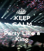 KEEP CALM AND Party Like a King - Personalised Poster A1 size