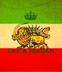 KEEP CALM AND PARTY LIKE A PERSIAN - Personalised Poster A1 size