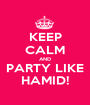 KEEP CALM AND PARTY LIKE HAMID! - Personalised Poster A1 size