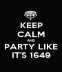 KEEP CALM AND PARTY LIKE IT'S 1649 - Personalised Poster A1 size