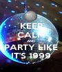 KEEP CALM AND PARTY LIKE IT'S 1999 - Personalised Poster A1 size