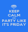KEEP CALM AND PARTY LIKE IT'S FRIDAY - Personalised Poster A1 size