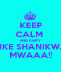 KEEP CALM  AND PARTY  LIKE SHANIKWA MWAAA!! - Personalised Poster A1 size