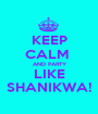 KEEP CALM   AND PARTY  LIKE SHANIKWA! - Personalised Poster A1 size
