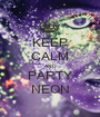 KEEP CALM AND PARTY NEON - Personalised Poster A1 size