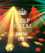 KEEP CALM AND party  on ! - Personalised Poster A1 size