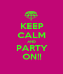 KEEP CALM AND PARTY ON!! - Personalised Poster A1 size