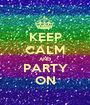 KEEP CALM AND PARTY ON - Personalised Poster A1 size