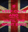 KEEP CALM AND  PARTY ON UNTIL THE NIGHT ENDS - Personalised Poster A1 size