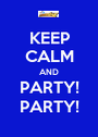 KEEP CALM AND PARTY! PARTY! - Personalised Poster A1 size