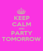 KEEP CALM AND PARTY TOMORROW - Personalised Poster A1 size