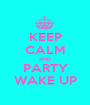KEEP CALM AND PARTY WAKE UP - Personalised Poster A1 size