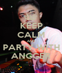 KEEP CALM AND PARTY WITH ANGGER - Personalised Poster A1 size