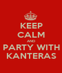 KEEP CALM AND PARTY WITH KANTERAS - Personalised Poster A1 size