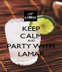 KEEP CALM AND PARTY WITH LAMAR - Personalised Poster A1 size