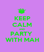 KEEP CALM AND PARTY  WITH MAH - Personalised Poster A1 size